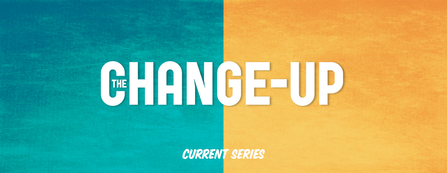 The Change-Up - Copper Pointe Church – Church Sermon Series