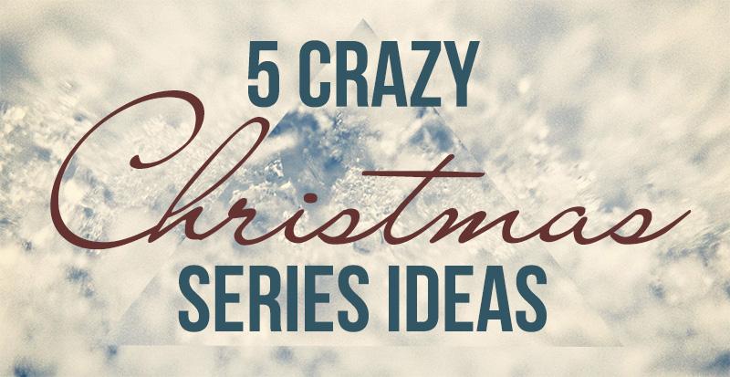 5 crazy christmas series ideas u2013 church sermon series ideas5 crazy christmas series ideas
