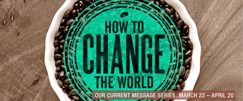 How to Change Your World – Church Sermon Series Ideas