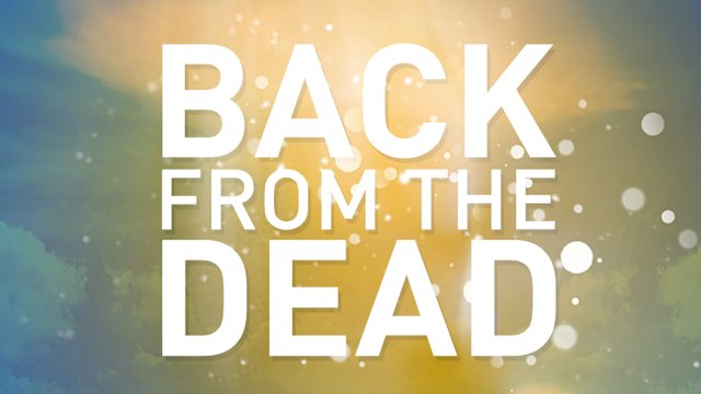 Back from the Dead Sermon Series Idea