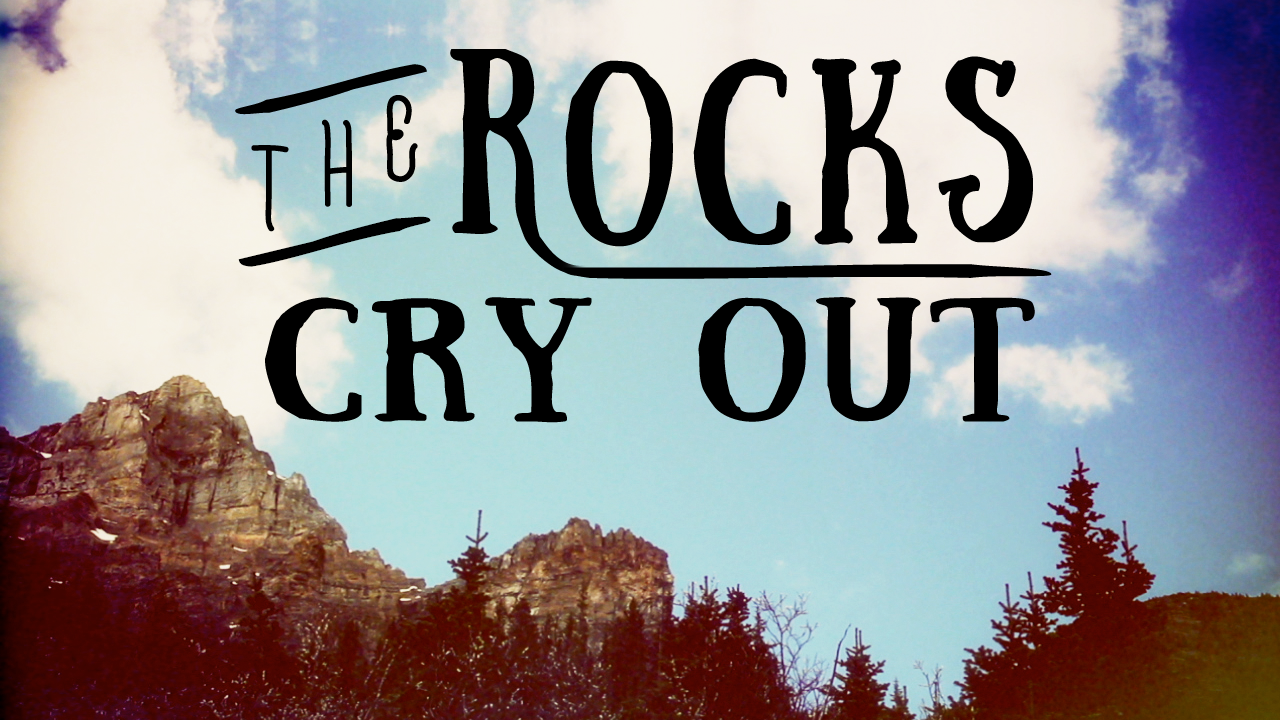 Image result for the rocks cry out