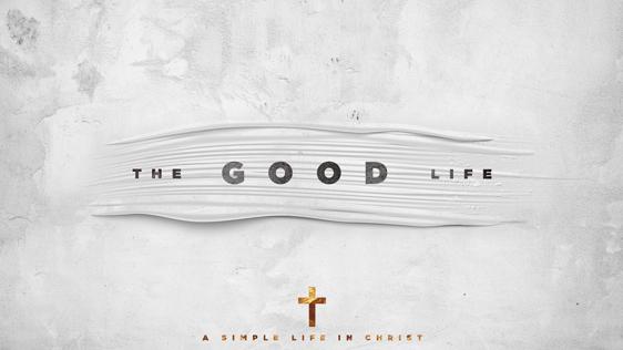 good life - sermon series idea
