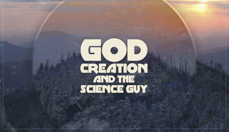God Creation and the Science Guy Sermon Series Idea