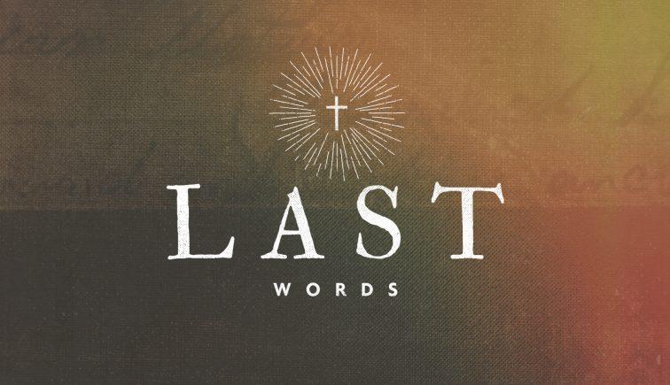 Last Words Sermon Series Idea