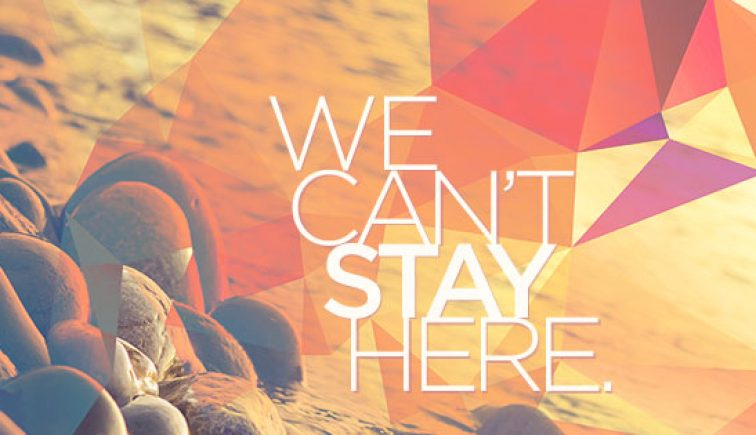 We Cant Stay Here Sermon Series Idea